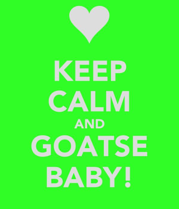 KEEP CALM AND GOATSE BABY!