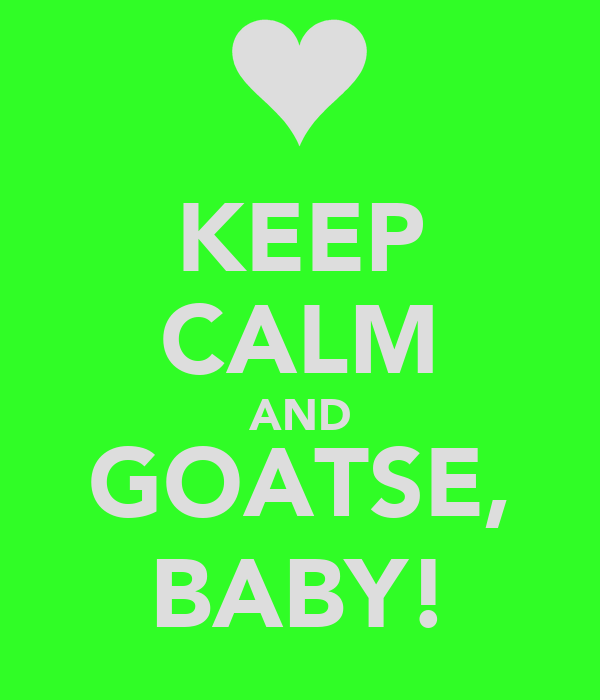 KEEP CALM AND GOATSE, BABY!