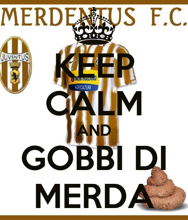 KEEP CALM AND GOBBI DI MERDA