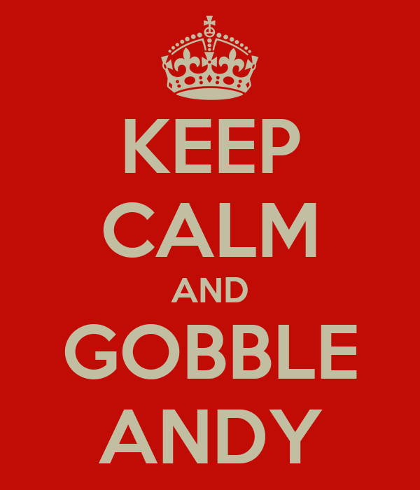 KEEP CALM AND GOBBLE ANDY
