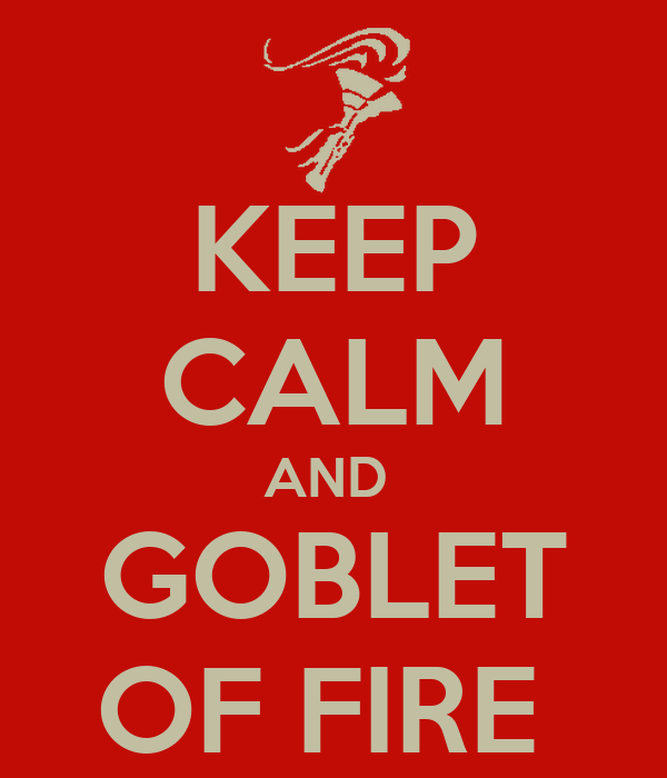 KEEP CALM AND  GOBLET OF FIRE