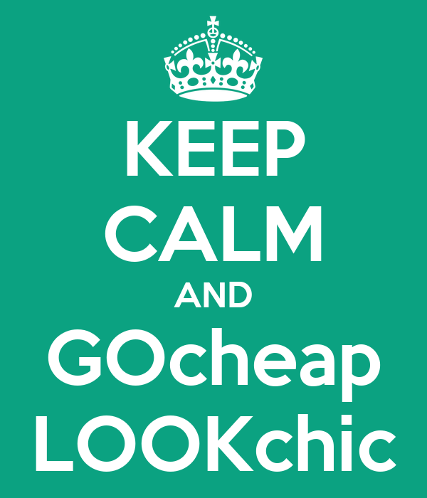KEEP CALM AND GOcheap LOOKchic