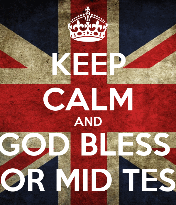 KEEP CALM AND GOD BLESS  FOR MID TEST