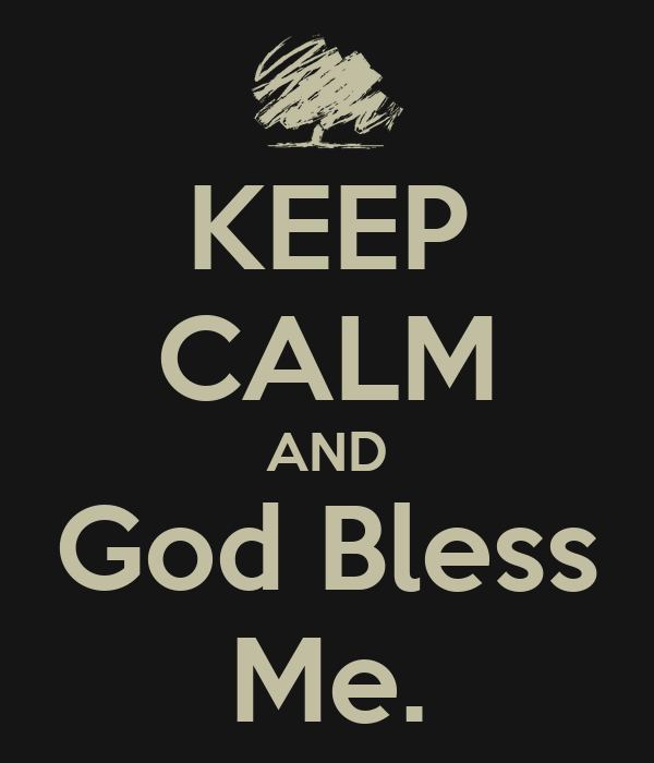 KEEP CALM AND God Bless Me.