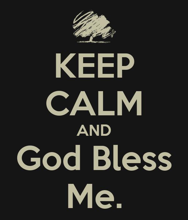KEEP CALM AND God Bless Me.