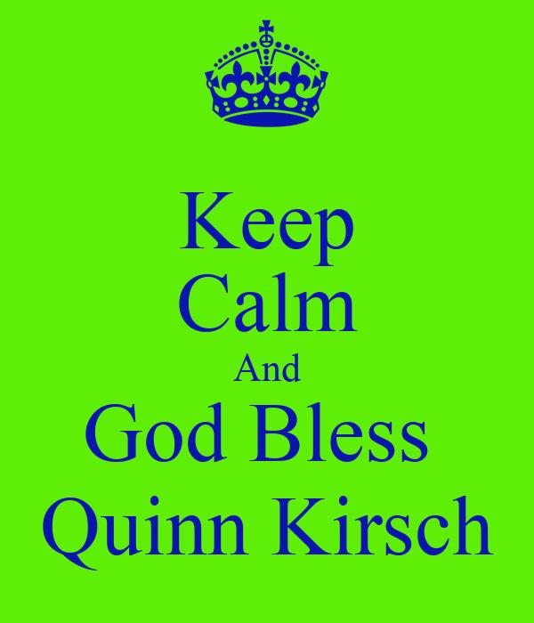 Keep Calm And God Bless  Quinn Kirsch