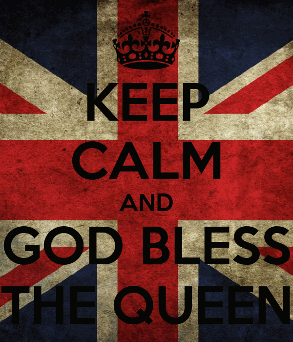 KEEP CALM AND GOD BLESS THE QUEEN