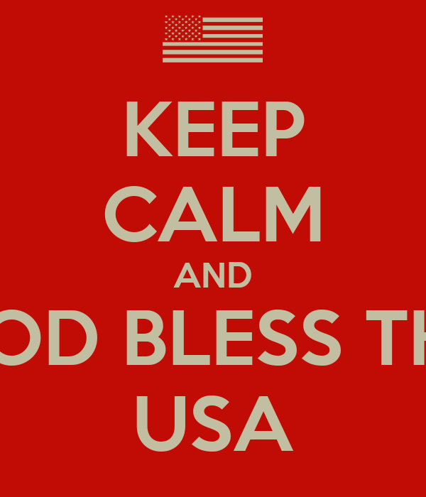 KEEP CALM AND GOD BLESS THE USA