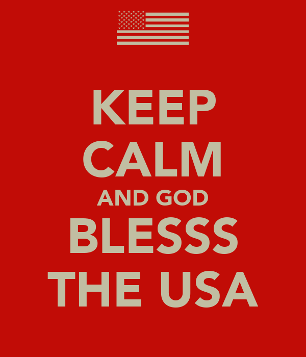 KEEP CALM AND GOD BLESSS THE USA