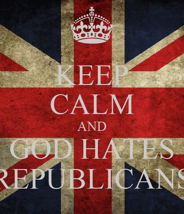 KEEP CALM AND GOD HATES REPUBLICANS