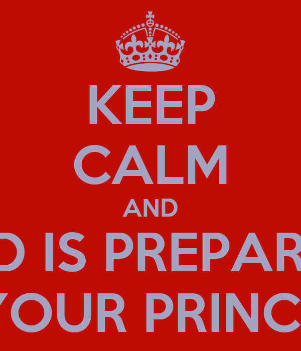 KEEP CALM AND GOD IS PREPARING YOUR PRINCE