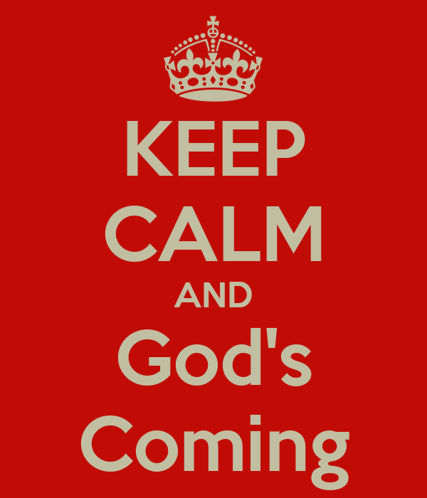KEEP CALM AND God's Coming