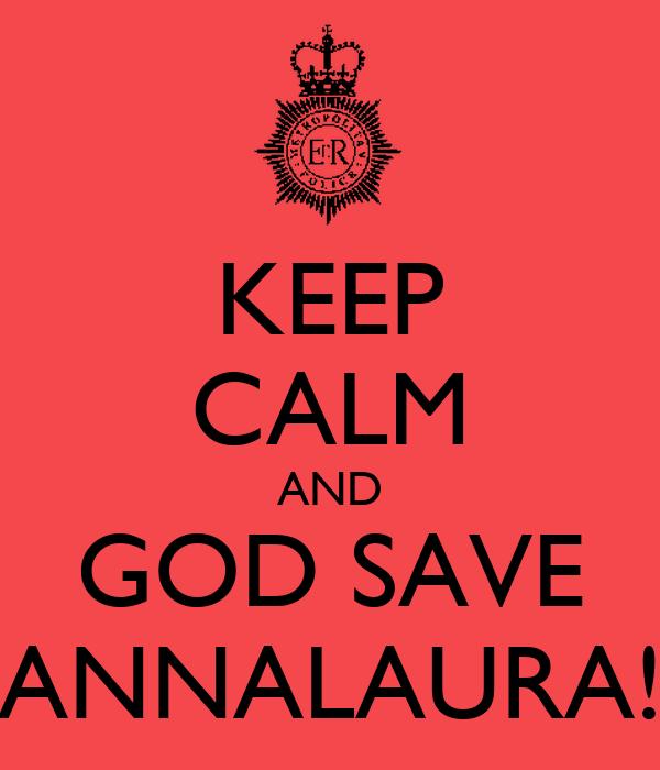 KEEP CALM AND GOD SAVE ANNALAURA!