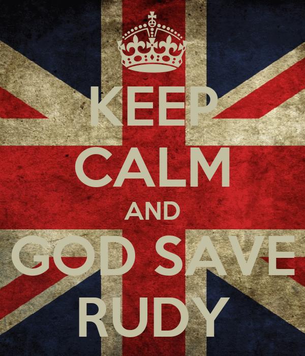 KEEP CALM AND GOD SAVE RUDY