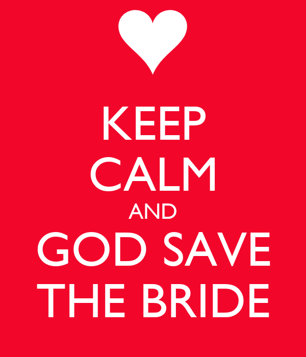 KEEP CALM AND GOD SAVE THE BRIDE