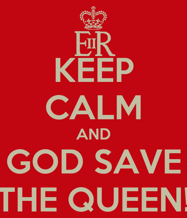 KEEP CALM AND GOD SAVE THE QUEEN!
