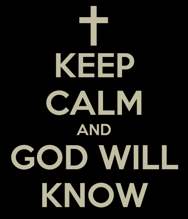 KEEP CALM AND GOD WILL KNOW