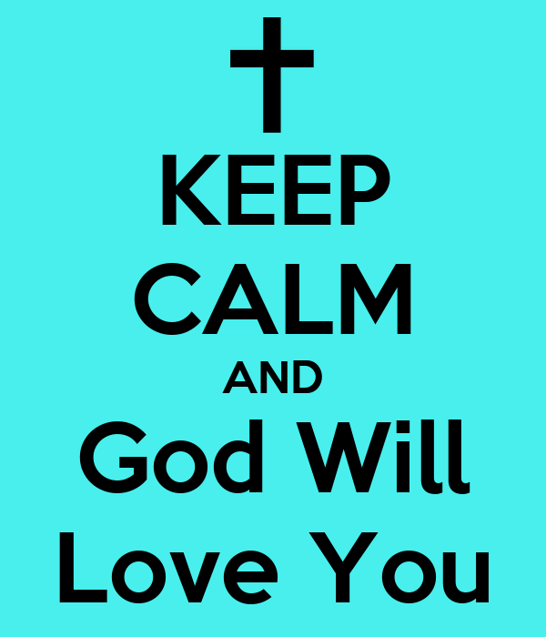 KEEP CALM AND God Will Love You