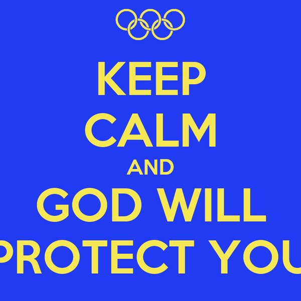 KEEP CALM AND GOD WILL PROTECT YOU