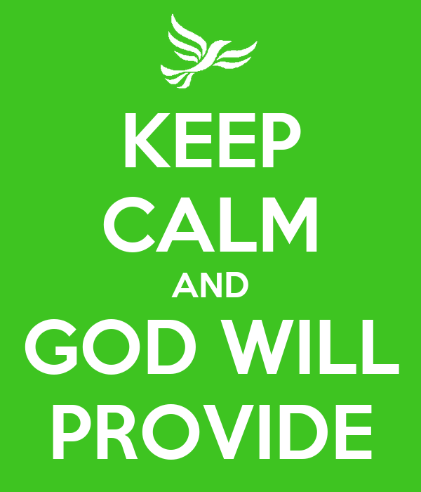 KEEP CALM AND GOD WILL PROVIDE