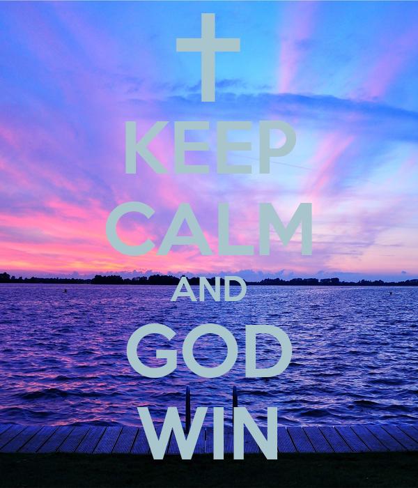 KEEP CALM AND GOD WIN