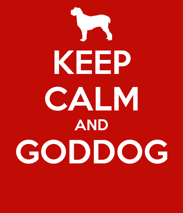 KEEP CALM AND GODDOG