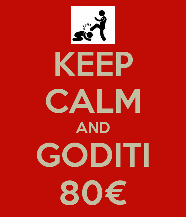KEEP CALM AND GODITI 80€