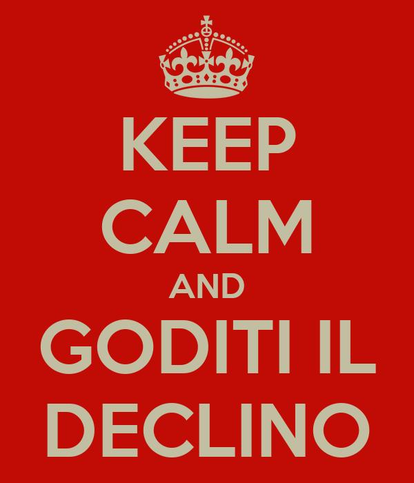 KEEP CALM AND GODITI IL DECLINO