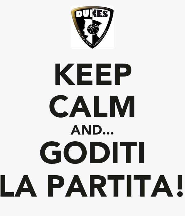 KEEP CALM AND... GODITI LA PARTITA!