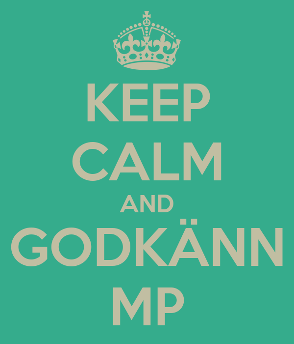 KEEP CALM AND GODKÄNN MP