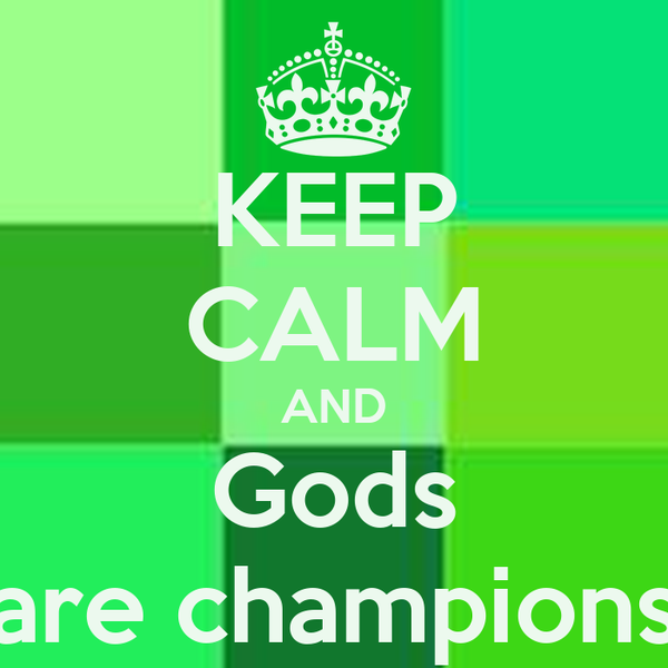 KEEP CALM AND Gods are champions