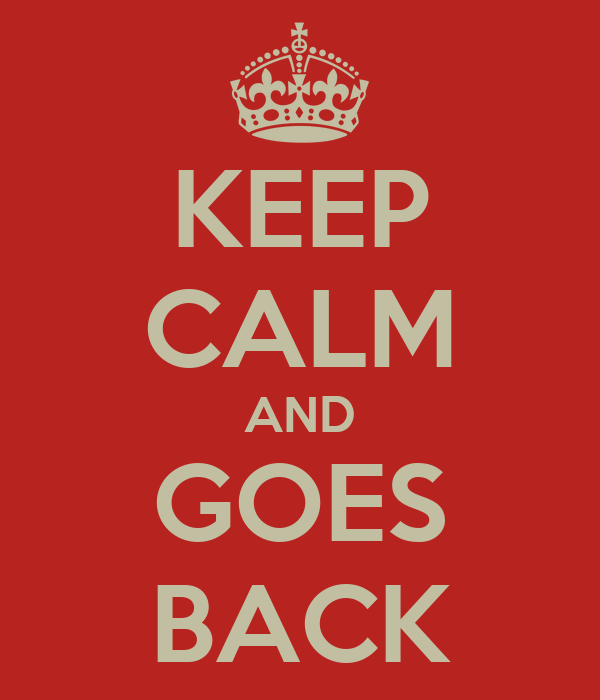 KEEP CALM AND GOES BACK