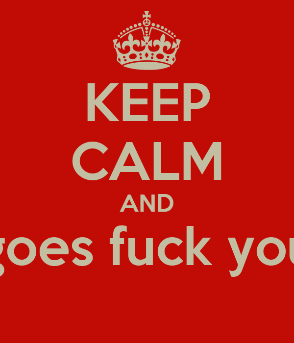 KEEP CALM AND goes fuck you