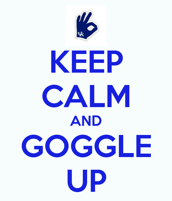 KEEP CALM AND GOGGLE UP