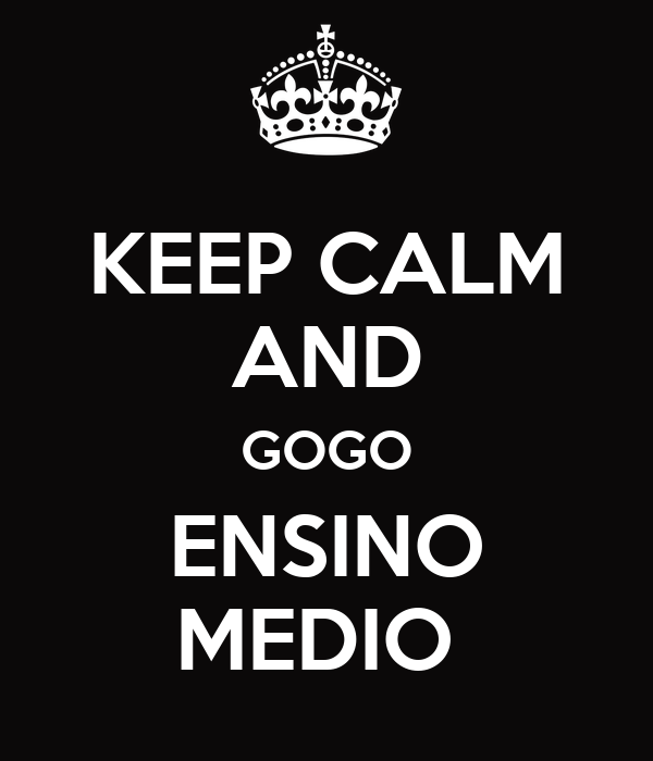 KEEP CALM AND GOGO ENSINO MEDIO