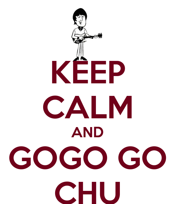KEEP CALM AND GOGO GO CHU