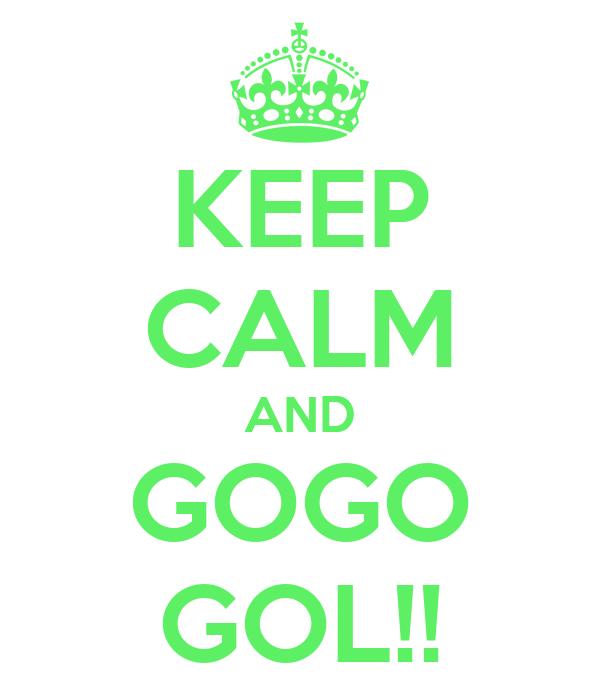 KEEP CALM AND GOGO GOL!!