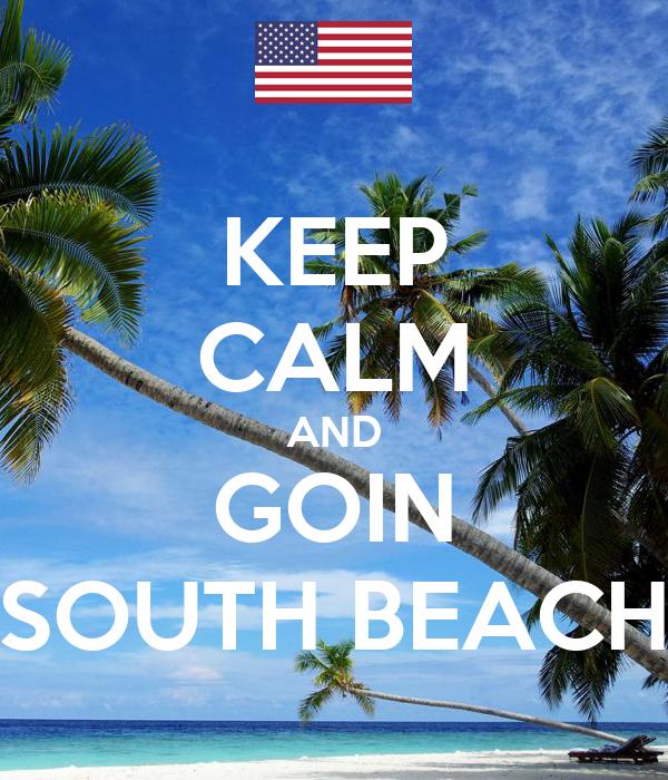 KEEP CALM AND GOIN SOUTH BEACH