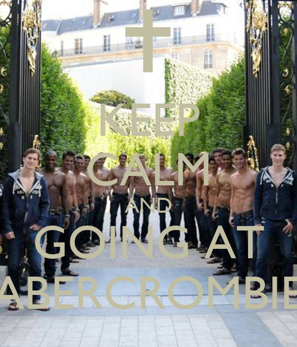 KEEP CALM AND GOING AT ABERCROMBIE
