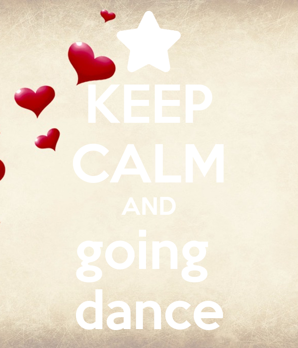 KEEP CALM AND going  dance