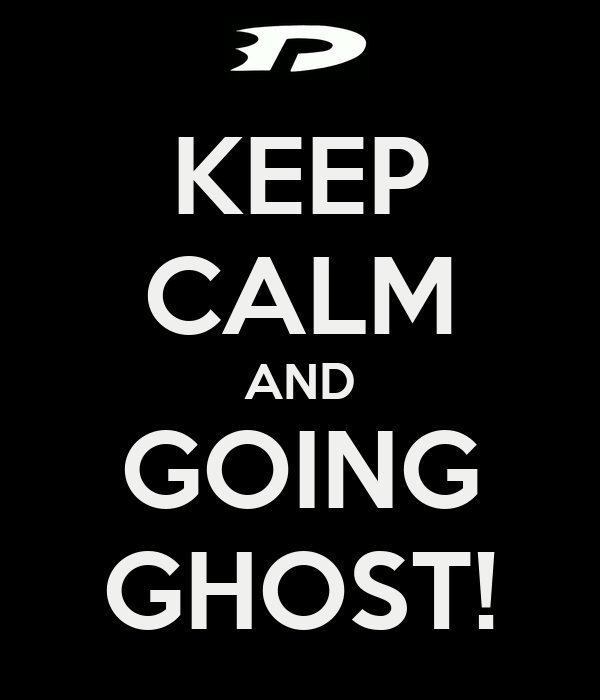 KEEP CALM AND GOING GHOST!