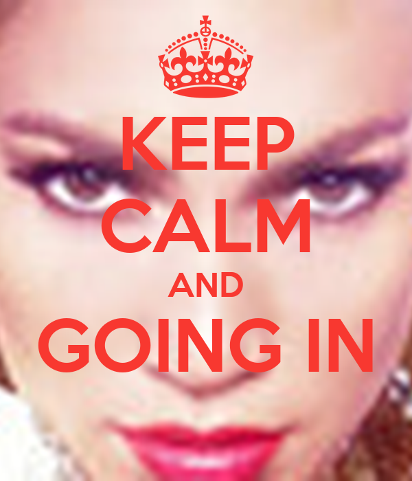 KEEP CALM AND GOING IN