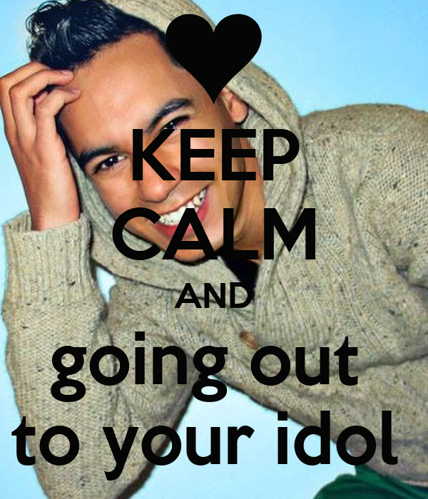 KEEP CALM AND going out  to your idol