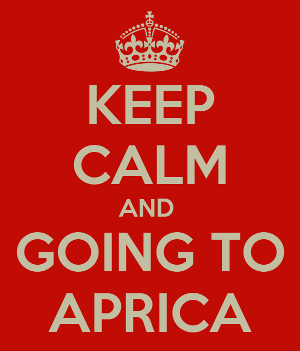 KEEP CALM AND  GOING TO APRICA