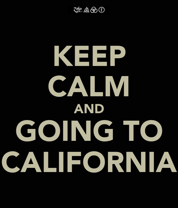KEEP CALM AND GOING TO CALIFORNIA