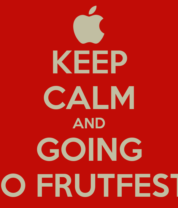 KEEP CALM AND GOING TO FRUTFEST