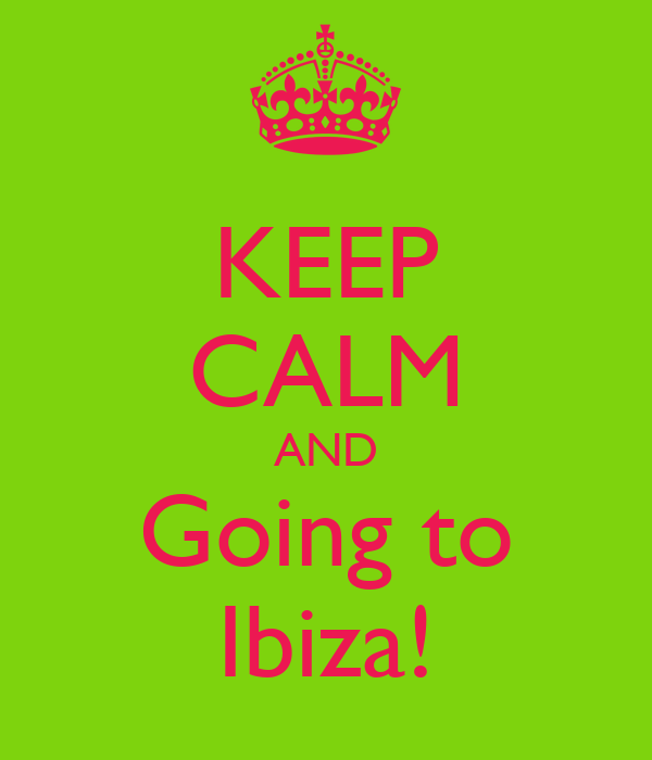 KEEP CALM AND Going to Ibiza!