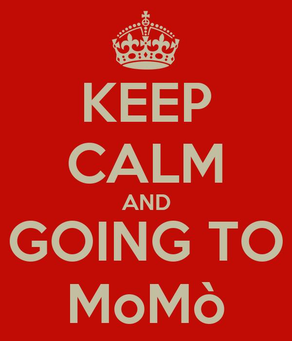 KEEP CALM AND GOING TO MoMò