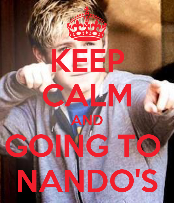 KEEP CALM AND GOING TO  NANDO'S