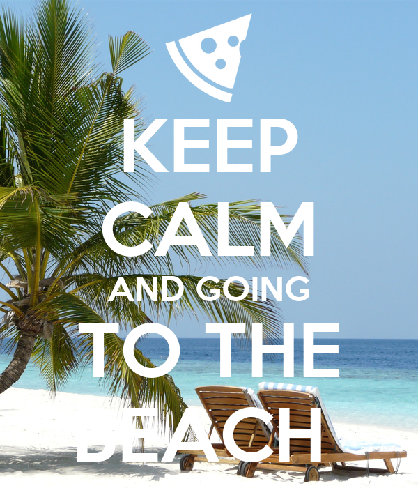 KEEP CALM AND GOING TO THE BEACH